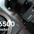 SONY A6500 Review en Español